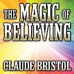 The Magic of Believing    Claude Bristol