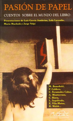 Pasion de papel/ Passion of paper: Cuentos Sobre El Mundo Del Libro/ Short Stories About the World of the Book (Spanish Edition)