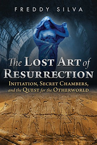 (The Lost Art of Resurrection: Initiation, Secret Chambers, and the Quest for the Otherworld)