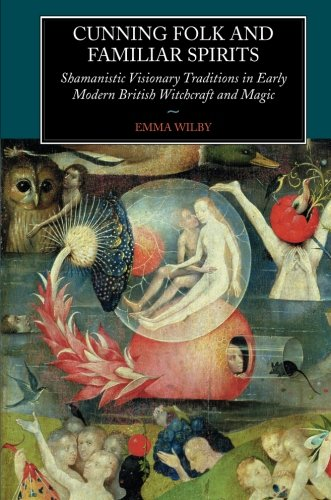 Cunning-Folk and Familiar Spirits: Shamanistic Visionary Traditions in Early Modern British Witchcraft and Magic by Sussex Academic Press