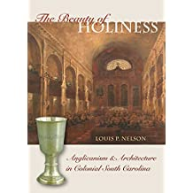The Beauty of Holiness: Anglicanism and Architecture in Colonial South Carolina (Richard Hampton Jenrette Series in Architecture and the Decorative Arts)