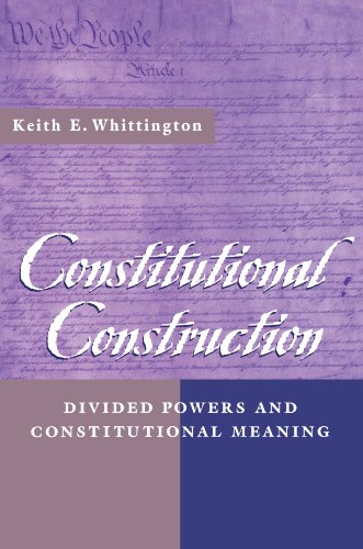 Constitutional Construction: Divided Powers and Constitutional Meaning
