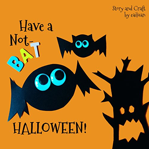Have a Not-BAT Halloween: Simple, Educational Children's eBook about Halloween sign - BAT! Suitable for Toddlers. -