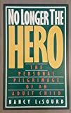 No Longer the Hero: The Personal Pilgrimage of an Adult Child by Nancy Lesourd (1992-02-01)