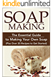 Soap Making:: The Essential Guide to Making Your Own Soap (Plus Over 20 Recipes to Get Started): Soap Making Books, Soap Making for Beginners, Soap Making ... Soap, DIY Soap Making, Chakra Book 1)