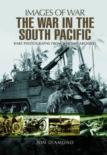 Download The War in the South Pacific: Rare Photographs From Wartime Archives (Images of War) ebook
