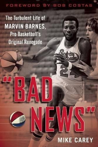 Bad News   The Turbulent Life Of Marvin Barnes  Pro Basketballs Original Renegade