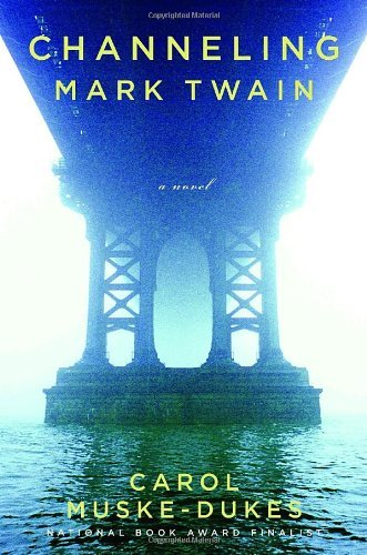 Download By Carol Muske-Dukes - Channeling Mark Twain: A Novel (English Language) (2007-07-18) [Hardcover] PDF