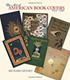 The Art of American Book Covers, 1875-1930, Richard Minsky, 0807616249