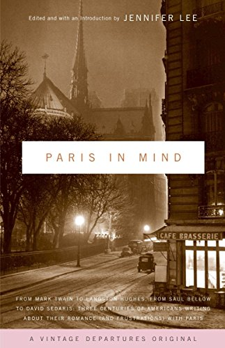 Paris In Mind: From Mark Twain to Langston Hughes, from Saul Bellow to David Sedaris: Three Centuries of Americans Writing About Their Romance (and Frustrations) with Paris by Brand: Vintage