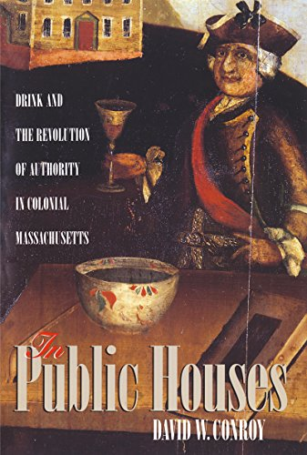 In Public Houses: Drink and the Revolution of Authority in Colonial Massachusetts (Published by the Omohundro Institute of Early American History and Culture ... and the University of North Carolina Press)