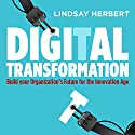 Digital Transformation: Build Your Organization's Future for the Innovation Age Audiobook by Lindsay Herbert Narrated by Patricia Rodriguez