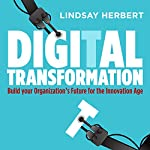 Digital Transformation: Build Your Organization's Future for the Innovation Age | Lindsay Herbert