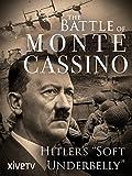 "The Battle of Monte Cassino: Hitler's ""Soft Underbelly"""