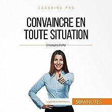 Convaincre en toute situation (Coaching pro 54)   Livre audio Auteur(s) : Christophe Peiffer Narrateur(s) : Alban Barthélemy