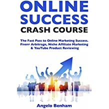 Online Success Crash Course (Newbie Work from Home Ideas): Learning to Make Quick Cash Online. Fiverr Arbitrage, Niche Affiliate Marketing & YouTube Product Reviewing