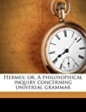 Hermes; or, a Philosophical Inquiry Concerning Universal Grammar, James Harris, 1177310120