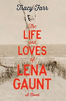 The Life and Loves of Lena Gaunt by [Farr, Tracy]