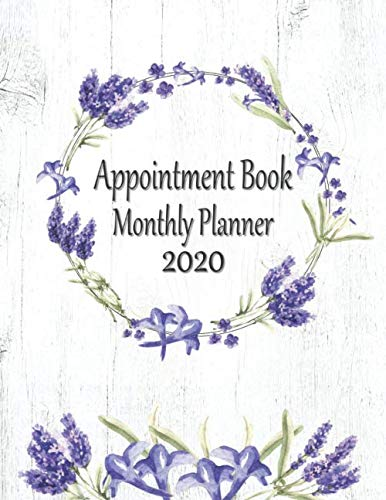 Appointment Book Monthly Planner 2020: Large 8.5 x 11 Dated 52 Week Schedule:  Daily Hourly With 15 Minute Increments:  12 Month Block Calendar With ... Contacts & Notes: -