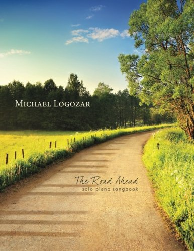 Download Michael Logozar - The Road Ahead: solo piano songbook ebook