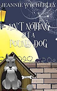 Ain't Nothing but a Pound Dog: A Paranormal Animal Cozy Mystery (Spellbound Hound Magic and Mystery Boo