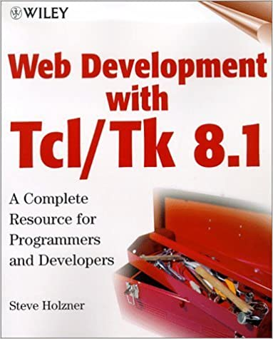 Web Development with Tcl/Tk 8.1: A Complete Resource for Programmmers and Developers by Steve Holzner (1999-02-19)