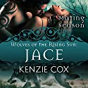 Jace: Wolves of the Rising Sun #1: Mating Season Collection Audiobook by Kenzie Cox,  Mating Season Collection Narrated by Elena Wolfe, Jeffery Kafer