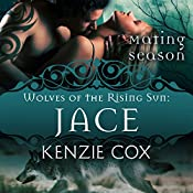 Jace: Wolves of the Rising Sun #1: Mating Season Collection | Kenzie Cox,  Mating Season Collection