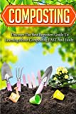 Composting: Discover The Best Beginners Guide To Learning About Composting FAST And Easily (Composting for beginners, Composting book, Composting, Organic Gardener composting, Planting guides)