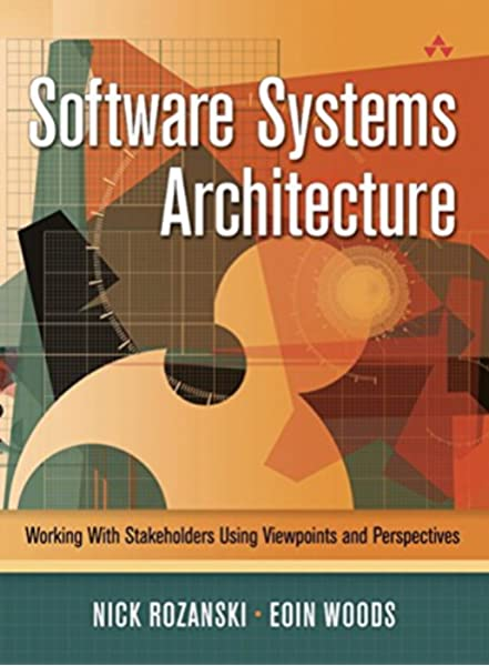 Software Systems Architecture Working With Stakeholders Using Viewpoints And Perspectives Rozanski Nick Woods Eoin 9780321112293 Amazon Com Books