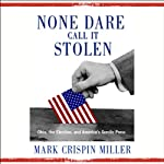 None Dare Call It Stolen: Ohio, the Election, and America's Servile Press | Mark Crispin Miller