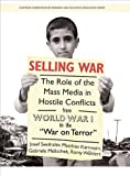 "Selling War: The Role of the Mass Media in Hostile Conflicts from World War I to the ""War on Terror"" (Intellect Books - European Communication Research and Education Association)"