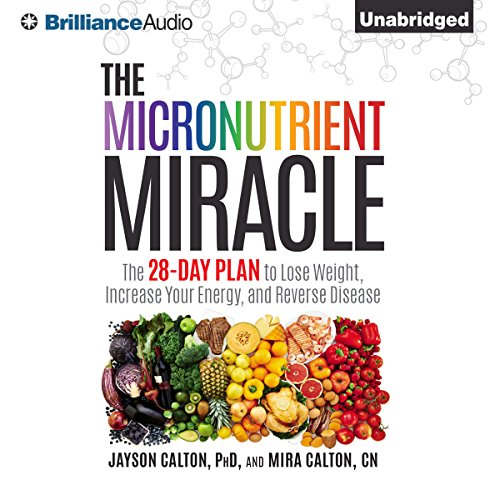 The Micronutrient Miracle: The 28-Day Plan to Lose Weight, Increase Your Energy, and Reverse Disease by Brilliance Audio