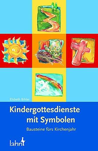 Kindergottesdienste mit Symbolen: Bausteine für das Kirchenjahr