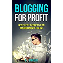 Blogging For Profit: Best Kept Secrets for Making Money Online (Blogging, Make Money Blogging, Affiliate Marketing, Blogging for Beginners)