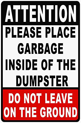 Road Sign Aluminum Metal Sign Attention Please Place Garbage Inside of Dumpster Sign Trash Disposal Rules-Do Not Leave on Ground Warning Sign Indoor and Outdoor 12x16 Inch