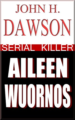 Aileen Wuornos - Serial Killer (Serial Killer Biography Series Book 11)