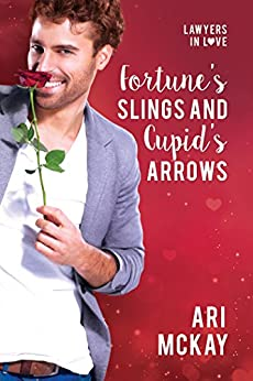 Fortune's Slings and Cupid's Arrows (Lawyers In Love Book 2) by [McKay, Ari]