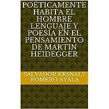 Poéticamente habita el hombre lenguaje y poesía en el pensamiento de Martin Heidegger (Spanish Edition)