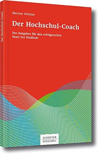 Der Hochschul-Coach: Der Ratgeber für den erfolgreichen Start ins Studium Taschenbuch – 20. Juni 2016 Werner Heister Schäffer Poeschel 3791035959 für die Hochschulausbildung