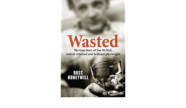 Wasted: The True Story Of Jim McNeil, Violent Criminal And Brilliant Pla