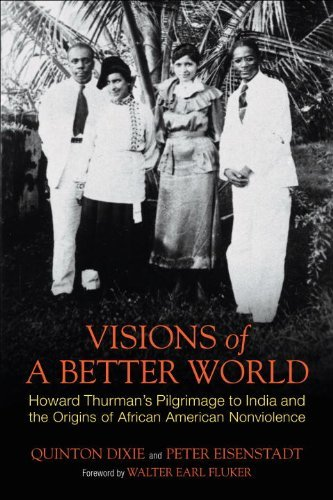 Search : Visions of a Better World: Howard Thurman's Pilgrimage to India and the Origins of African American Nonviolence