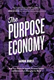The Purpose Economy: How Your Desire for Impact, Personal Growth and Community Is Changing the Wor