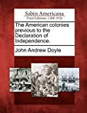 The American Colonies Previous to the Declaration of Independence, John Andrew Doyle, 1275643353