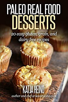 Paleo Real Food Desserts: 20 Easy Gluten, Grain, and Dairy Free Desserts by [Heino, Katja]