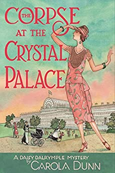 The Corpse at the Crystal Palace: A Daisy Dalrymple Mystery (Daisy Dalrymple Mysteries Book 23) by [Dunn, Carola]
