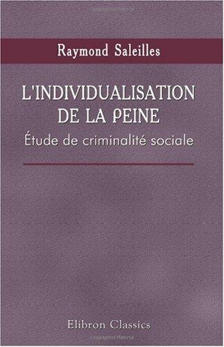 L'individualisation de la peine: Étude de criminalité sociale. Précédé d'une préface de m. G. Tarde (French Edition) pdf