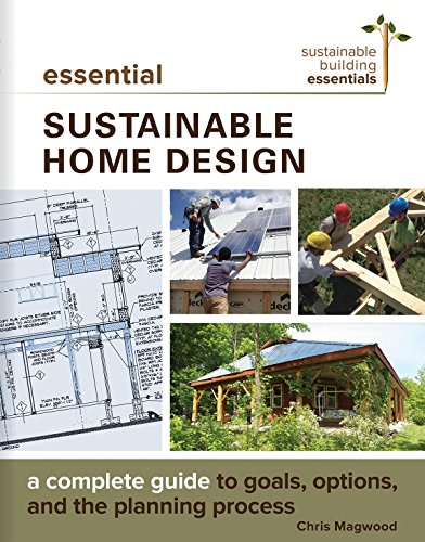 Cheap  Essential Sustainable Home Design: A Complete Guide to Goals, Options, and the..
