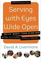 Serving with Eyes Wide Open: Doing Short-Term Missions with Cultural Intelligence by David A. Livermore (2012-12-01)