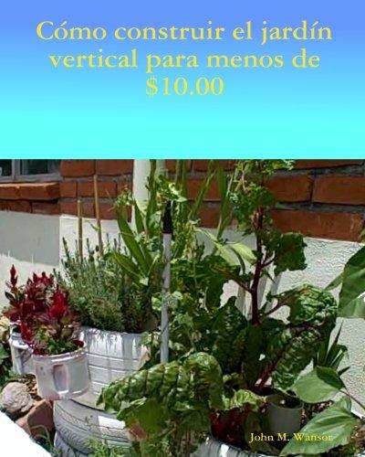 Como construir jardin vertical de menos de $ 10.00: El ingles al español (Spanish Edition) [John M. Wansor] (Tapa Blanda)